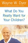What Do You Really Want For Your Children