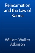 William Walker Atkinson - Reincarnation and the Law of Karma artwork