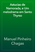 Manuel Pinheiro Chagas - Astucias de Namorada, e Um melodrama em Santo Thyrso artwork