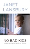 No Bad Kids: Toddler Discipline Without Shame - Janet Lansbury Cover Art