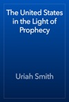 The United States In The Light Of Prophecy