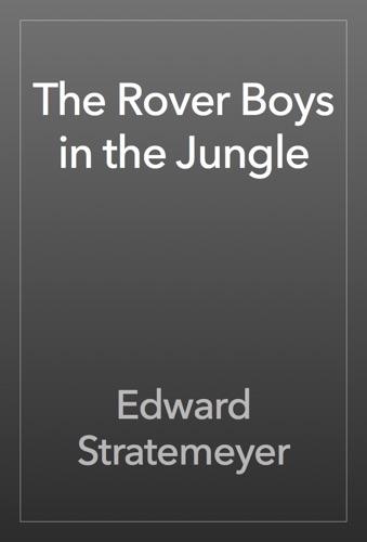 The Rover Boys in the Jungle