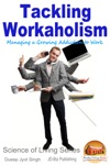 Tackling Workaholism Managing A Growing Addiction To Work
