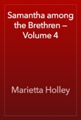 Marietta Holley - Samantha among the Brethren — Volume 4 artwork