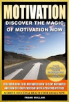 Motivation - Discover The Magic Of Motivation Now