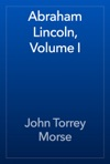 Abraham Lincoln Volume I