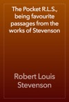 The Pocket RLS Being Favourite Passages From The Works Of Stevenson
