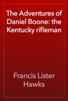 The Adventures Of Daniel Boone The Kentucky Rifleman