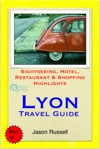 Lyon Travel Guide - Sightseeing Hotel Restaurant  Shopping Highlights Illustrated