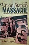 The Union Station Massacre The Original Sin Of J Edgar Hoovers FBI