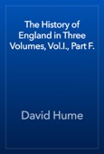 The History of England in Three Volumes, Vol.I., Part F.