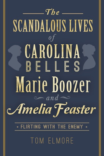 Scandalous Lives of Carolina Belles Marie Boozer and Amelia Feaster The