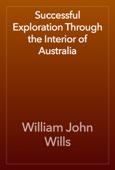 William John Wills - Successful Exploration Through the Interior of Australia artwork