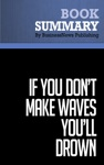 Summary If You Dont Make Waves Youll Drown - Dave Anderson
