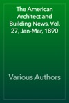 The American Architect And Building News Vol 27 Jan-Mar 1890