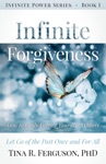 Infinite Forgiveness How To Easily Forgive Yourself  Others Let Go Of The Past Once And For All