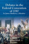 Debates In The Federal Convention Of 1787 By James Madison A Member