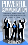 Powerful Communication Influence Persuasion And Communication Skills You Need To Have