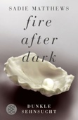 Sadie Matthews - Fire after Dark - Dunkle Sehnsucht Grafik