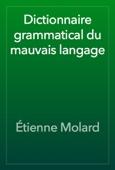 Étienne Molard - Dictionnaire grammatical du mauvais langage artwork