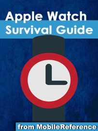 APPLE WATCH SURVIVAL GUIDE: STEP-BY-STEP USER GUIDE FOR APPLES FIRST SMARTWATCH: GETTING STARTED, MAKING CALLS, TEXT MESSAGING, STAYING FIT, AND MORE