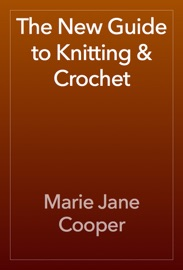 The New Guide to Knitting & Crochet - Marie Jane Cooper Book