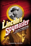 Lincolns Spymaster Allan Pinkerton Americas First Private Eye