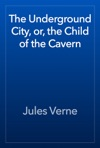 The Underground City Or The Child Of The Cavern