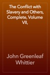 The Conflict With Slavery And Others Complete Volume VII