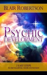 Psychic Development 3 Easy Steps To Developing Your Intuition