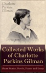 Collected Works Of Charlotte Perkins Gilman Short Stories Novels Poems And Essays