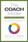 The COACH Model For Christian Leaders Powerful Leadership Skills To Solve Problems Reach Goals And Develop Others