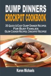 Dump Dinners Crockpot Cookbook 35 Quick  Easy Dump Dinner Recipes For Busy Families Slow Cooker Recipes Crockpot Recipes