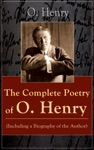 The Complete Poetry Of O Henry Including A Biography Of The Author