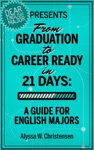 From Graduation To Career Ready In 21 Days A Guide For English Majors
