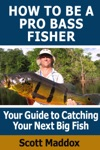 How To Be A Pro Bass Fisher