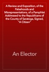 A Review And Exposition Of The Falsehoods And Misrepresentations Of A Pamphlet Addressed To The Republicans Of The County Of Saratoga Signed A Citizen