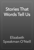 Elizabeth Speakman O'Neill - Stories That  Words Tell Us artwork