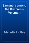 Marietta Holley - Samantha among the Brethren — Volume 1 artwork