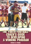 The Youth Football Coachs Guide To Developing A Winning Program