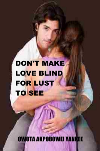 Dont Make Love Blind for Lust to See