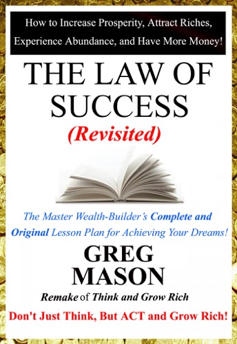 The Law of Success Revisited - Dont Just Think But Act and Grow Rich