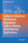 Carbonic Anhydrase Mechanism Regulation Links To Disease And Industrial Applications