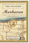 The Measure Of Manhattan The Tumultuous Career And Surprising Legacy Of John Randel Jr Cartographer Surveyor Inventor