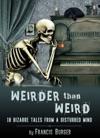 Wierder Than Weird 18 Bizarre Tales From A Disturbed Mind