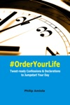 OrderYourLife Tweet-ready Confessions  Declarations To Jumpstart Your Day