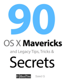 90 OS X Mavericks and Legacy Tips, Tricks & Secrets
