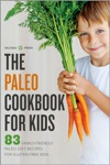 The Paleo Cookbook For Kids 83 Family-Friendly Paleo Diet Recipes For Gluten-Free Kids