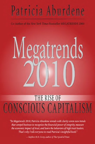 Megatrends 2010 The Rise of Conscious Capitalism