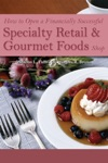 How To Open A Financially Successful Specialty Retail  Gourmet Foods Shop